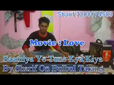 Saathiya ye tune kya Kiya By Sharif On Benjo(Bulbul Tarang) Movie Love