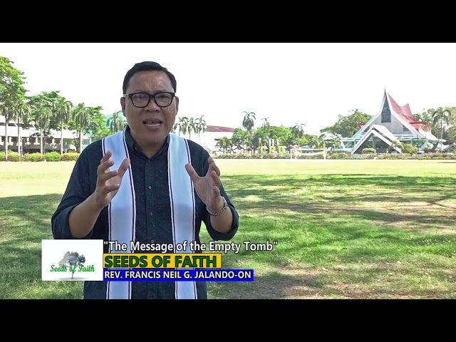 SEEDS OF FAITH  EPI 71 The Message of the Empty Tomb