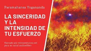LA SINCERIDAD Y LA INTENSIDAD DE TU ESFUERZO - Escrito por Paramahansa Yogananda