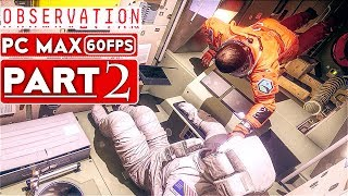 OBSERVATION Gameplay Walkthrough Part 2 [1080p HD 60FPS PC MAX SETTINGS] - No Commentary