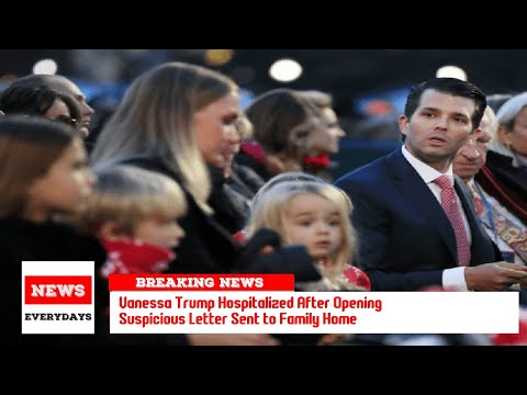 Vanessa Trump Hospitalized After Opening Suspicious Letter Sent to Family Home