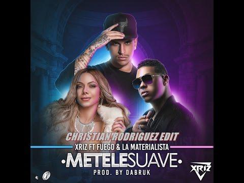 Xriz  Ft. Fuego y La Materialista – Metele suave ( Christian Rodriguez Edit )