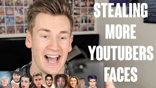 STEALING MORE YOUTUBERS FACES