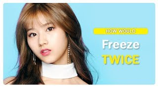 How would TWICE sing Freeze - Momoland (Line Distribution)