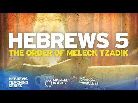 """Hebrews 5 """"Our High Priest After the Order of the Meleck Tzadik"""" 