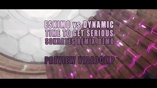 Eskimo vs Dynamic - Time To Get Serious - Sokrates Rmx DEMO (VIDEO CLIP)