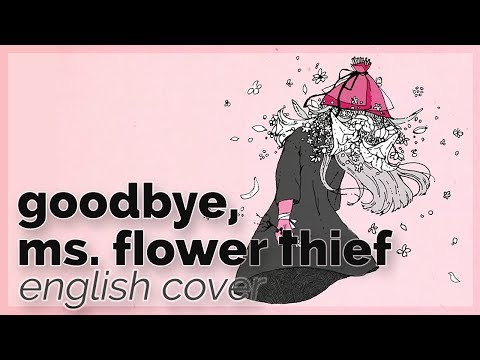 Goodbye, Ms. Flower Thief (さようなら、花泥棒さん) ♥ English Cover【rachie】