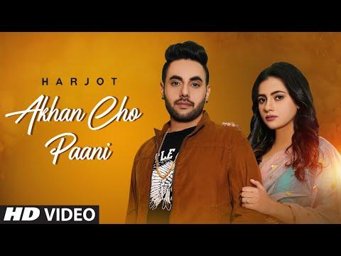 Akhan Cho Paani Lyrics | Harjot Mp3 Song Download