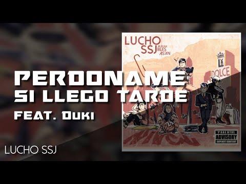 Perdóname Si Llego Tarde - Lucho SSJ ft. Duki