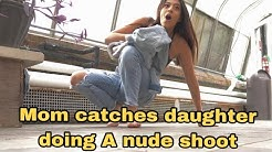 MOM CATCHES DAUGHTER DOING NUDE PHOTO SHOOT!