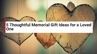 5 Thoughtful Memorial Gift Ideas For A Loved One
