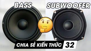 Sự giống và khác nhau giữa loa bass và loa subwoofer