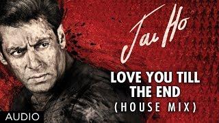 vuclip Jai Ho Song Love You Till The End (House Mix) Full Audio | Salman Khan, Tabu