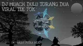 Download DJ MUACH DULU TORANG DUA VIRAL TIK TOK