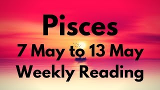 PISCES MAY 7-13 2018 - YOU REALLY WANT THIS!