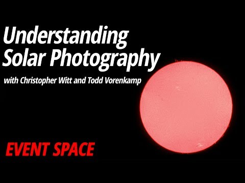 Understanding Solar Photography | Christopher Witt + Todd Vorenkamp