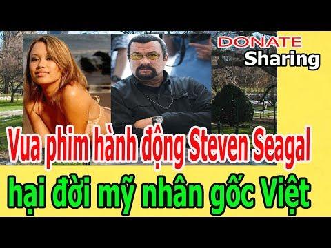 Vua phim hành động Steven Seagal h,ạ,i đ,ờ,i m,ỹ nhân g,ố,c Việt - Donate Sharing
