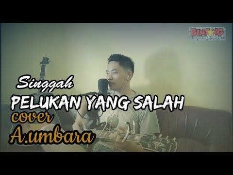 Pelukan Yang Salah (singgah) + Lirik Cover A.umbara