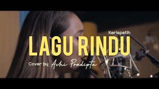LAGU RINDU (KERISPATIH) | ACHI PRADIPTA (COVER)