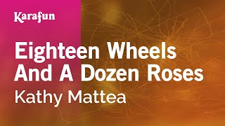 Karaoke Eighteen Wheels And A Dozen Roses - Kathy Mattea *