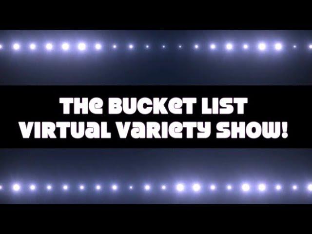 The Bucket List Virtual Variety Show!