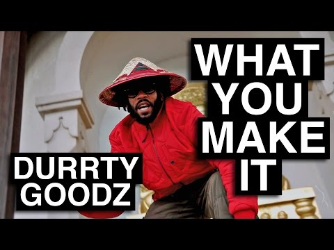 Durrty Goodz - What You Make It [Official Video]