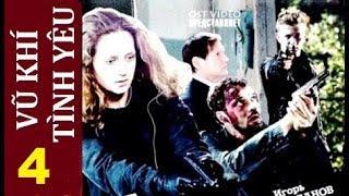 Vũ khí Tình yêu - Tập 4 | Phim hình sự, tội phạm, tâm lý thời hiện đại