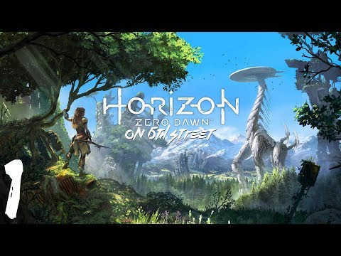 Horizon Zero Dawn on 6th Street Episode 1