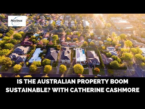 Is The Australian Property Boom Sustainable? With Catherine Cashmore | Nucleus Investment Insights