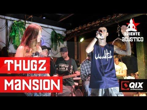 Oriente Acústico - Thugz Mansion