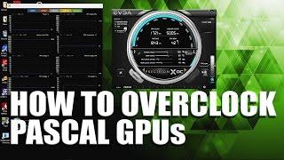 Ultimate How to Overclock Pascal GPU Guide - GTX 1060, GTX 1070, GTX 1080, GTX Titan X