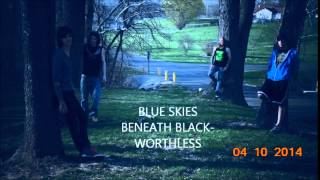 BLUE SKIES BENEATH BLACK- WORTHLESS