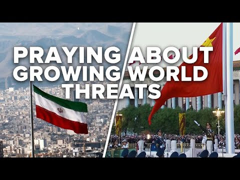 Growing Threats from Iran, China - How to Pray in These Uncertain Times 02/05/21