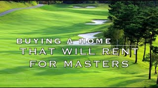 Can I buy a house in Augusta, Georgia that will rent for Masters?