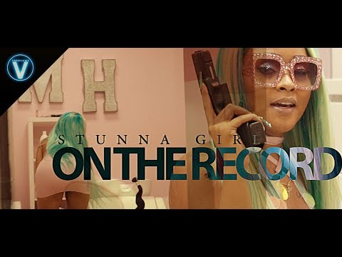 Stunna Girl - On The Record | Dir. @WETHEPARTYSEAN @_Stunnagirl_