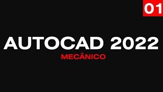 Curso de AutoCAD Mecânico 2022 - Aula 01/46 Interface e Ambientação - Autocriativo