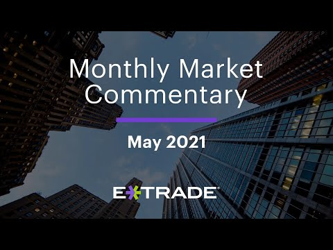 E*TRADE Monthly Market Commentary   May 2021