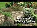 Retaining Wall Finishing Options- How to Complete Your Wall Project