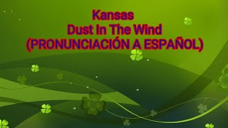 Dust In The Wind - Kansas ( PRONUNCIACIÓN A ESPAÑOL)