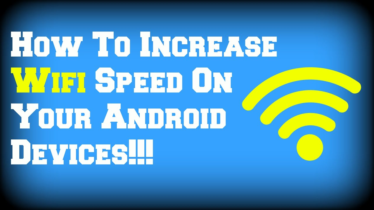 how to increase wifi speed on your android devices youtube. Black Bedroom Furniture Sets. Home Design Ideas