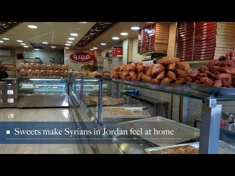Live: Sweets make Syrians in Jordan feel at home 家乡的味道-开在约旦的