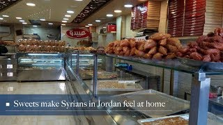 Live: Sweets make Syrians in Jordan feel at home 家乡的味道-开在约旦的传奇叙利亚甜品点