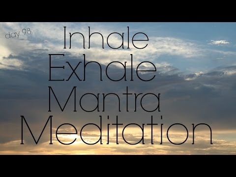 Inhale and Exhale Mantra Meditation (Day 98)