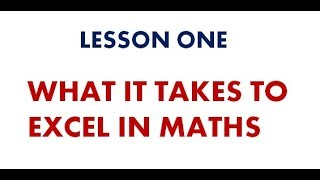 Lesson One - What It Takes To Master Maths
