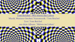 Tom Reichel - Wir feiern das Leben ( aus dem Album Mitten im Leben )