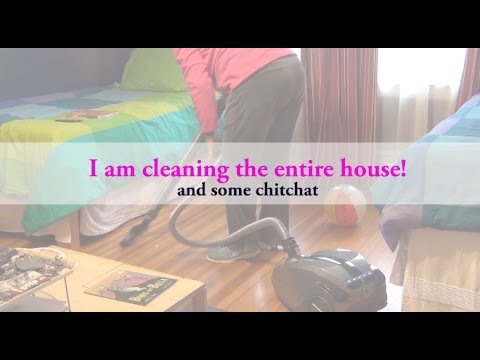 Requested - I am cleaning the entire house and some chitchat