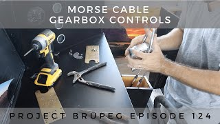 Morse Cable Gearbox Controls - Project Brupeg Ep. 124