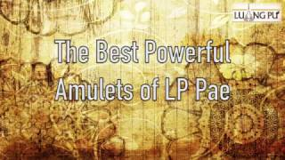 The Best Powerful Amulets Of LP Pae