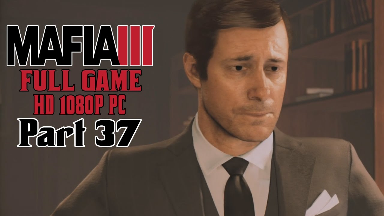 Mafia 3 Gameplay Playthrough Part 37 Kill Tommy Marcano Full Game Mafia Iii Pc Youtube
