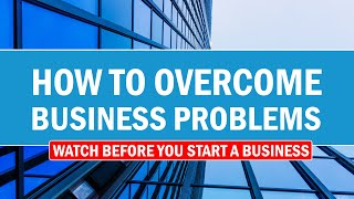 How to Overcome Business Problems | Watch Before You Start a Business 2021